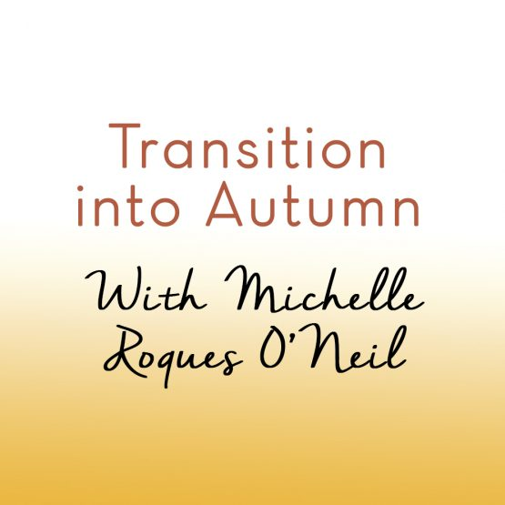 Transition into Autumn... tips from Michelle Roques O'Neil